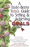 img - for A Taste-Berry Teen's Guide to Setting & Achieving GoalsA TASTE-BERRY TEEN'S GUIDE TO SETTING & ACHIEVING GOALS by Youngs, Bettie B. (Author) on Sep-07-2002 Paperback book / textbook / text book