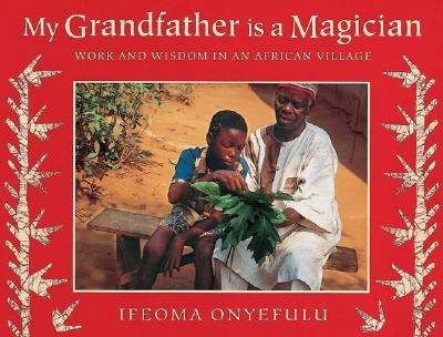 Books : My Grandfather Is a Magician: Work and Wisdom in an African Village
