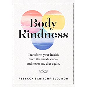 Body Kindness: Transform Your Health from the Inside Out–and Never Say Diet Again 513er5U4H7L