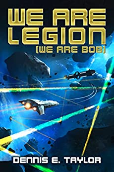 We Are Legion (We Are Bob) (Bobiverse Book 1) by [Taylor, Dennis]
