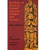 [(Incidents of Travel in Central America, Chiapas and Yucatan: v. 1)] [Author: John L. Stephens] published on (April, 1970)