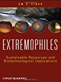Extremophiles : Sustainable Resources and Biotechnological Implications, Singh, Om V., 1118103009