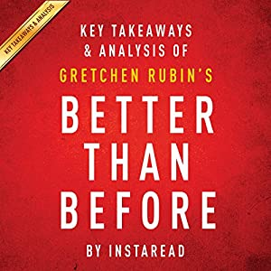 Key Takeaways & Analysis of Gretchen Rubin's Better Than Before Audiobook