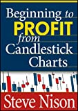 Beginning to Profit from Candlestick Charts, Nison, Steve, 1592804454