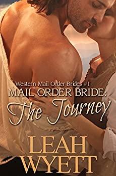 Mail Order Bride - The Journey Book 1: Clean Historical Mail Order Bride Short Reads Romance (Western Mail Order Brides) by [Wyett, Leah]