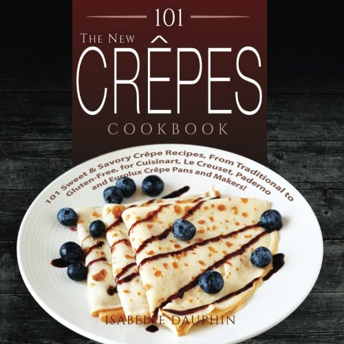 The New Crepes Cookbook: 101 Sweet & Savory Cr…