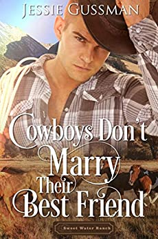 Cowboys Don't Marry Their Best Friend (Sweet Water Ranch Billionaire Cowboys Book 1)