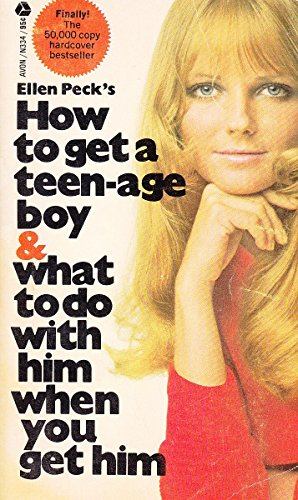 How to Get a Teen-age Boy & What to Do With Him When You Get Him