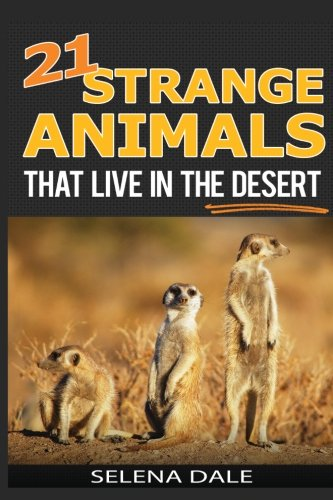 21 Strange Animals That Live In The Desert: Extraordinary Animal Photos & Facinating Fun Facts For Kids (Weird & Wonderful Animals) (Volume 4)