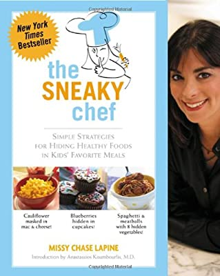 The Sneaky Chef Simple Strategies For Hiding Healthy Foods In Kids Favorite Meals from Running Press
