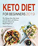 Keto Diet for Beginners 2019: The Ultimate Keto Diet Guide with 100 Quick and Delicious Ketogenic Recipes for Rapid Weight Loss