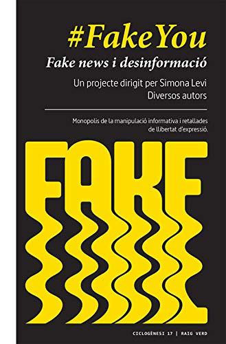 #FakeYou: Fake news i desinformació. Governs, partits polítics, mass media, corporacions, grans fortunes: monopolis de la manipulació informativa i ... de llibertat d'expressió: 17 (Ciclogènesi) por Simona Levi