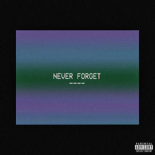 Never Forget [Explicit]
