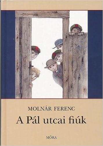 A Pal Utcai Fiuk Molnar Ferenc 9789631182750 Amazon Books