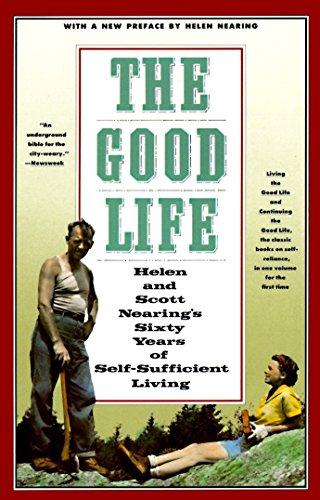 The Good Life: Helen and Scott Nearing's Sixty Years of Self-Sufficient Living ()