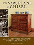 With Saw, Plane and Chisel: Building Historic American Furniture With Hand Tools