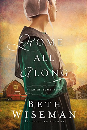 Home All Along (An Amish Secrets Novel) by [Wiseman, Beth]