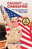 img - for Caught in the Crossfire: The Unjust Degradation of a Highly Decorated Military Officer book / textbook / text book