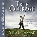 True Courage: Emboldened by God in a Disheartening World | Steve Farrar