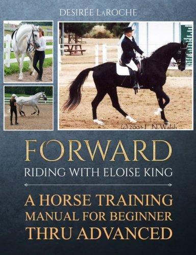 Forward: Riding with Eloise King: A Horse Training Manual for Beginner Thru Advanced [Desiree LaRoche] (Tapa Blanda)