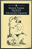 The Golden Treasury of the Best Songs And Lyrical Poems in the English Language (Classics)
