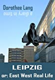 Leipzig, or: East West Real Life