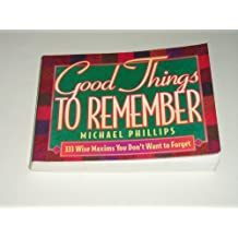 Good Things to Remember: 333 Wise Maxims You Don't Want to Forget