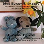 Blue Bunny & Snoopy: How Their Love Got Me Through My Daughter's Gap Year!   Fiona Fridd