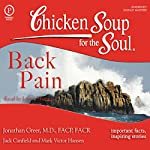 Chicken Soup for the Soul Healthy Living Series: Back Pain: Important Facts, Inspiring Stories | Jack Canfield,Mark Victor Hansen,Jonathan Greer MD, FACP, FACR