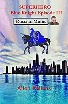 SUPERHERO - Blue Knight Episode III: Russian Mafia (Superhero Blue Knight Episodes Book 3) by [Pollens, Allen]