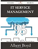 It Service Management 95 Success Secrets - 95 Most Asked Questions on It Service Management - What You Need to Know, Albert Boyd, 148852842X