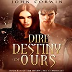 Dire Destiny of Ours: Overworld Chronicles, Book 10   John Corwin