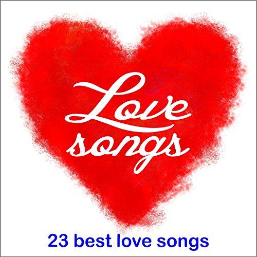 Love Songs, 23 Best Love Songs...