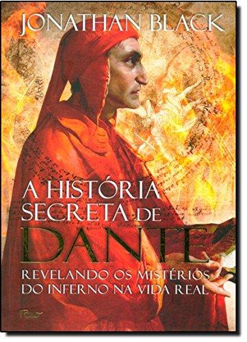 A História Secreta De Dante. Revelando Os Mistérios Do Inferno Na Vida Real