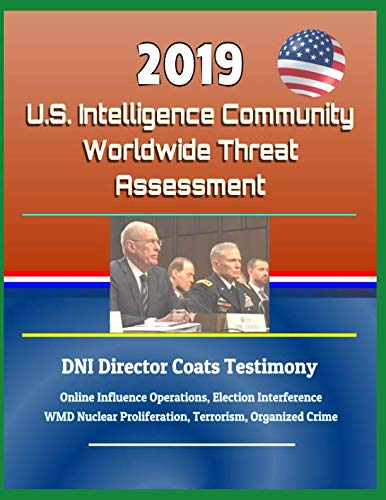 2019 U.S. Intelligence Community Worldwide Threat Assessment - DNI Director Coats Testimony: Online Influence Operations, Election Interference, WMD Nuclear Proliferation, Terrorism, Organized Crime