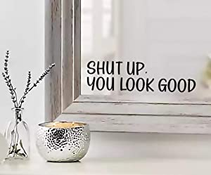 Shut UP You Look Good Quote Mirror Decal Inspirational Mirror Decor Black Gloss Vinyl Wall Stickers for Home | 9