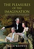 The Pleasures of the Imagination, John Brewer, 0415658853