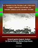 Combat Service Support in Desert Shield and Desert Storm: U.S. Marines in the Persian Gulf, 1990-1991 - General Logistics Support, Seabees, 1st Marine Division, Marine Corps Shame, Cleanup