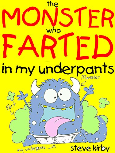 the Monster who Farted in my Underpants -A  Pants and Heartwarming Story of Friendship and Farts: A Funtastic Book For Kids Ages 8-12 (Kirby Toilet compare prices)