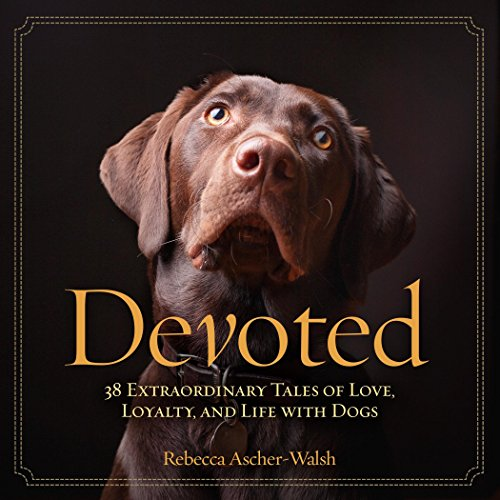 Devoted: 38 Extraordinary Tales of Love, Loyalty, and Life with Dogs Review