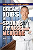 Dream Jobs in Sports Fitness and Medicine (Great Careers in the Sports Industry)