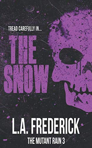 The Snow: A Dystopian Science Fiction Horror (The Mutant Rain Book 3)