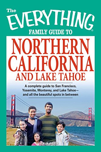 The Everything Family Guide to Northern California and Lake Tahoe: A complete guide to San Francisco, Yosemite, Monterey, and Lake Tahoe - and all the beautiful spots in between (Everything®) (Guide Family Everything)