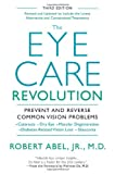 The Eye Care Revolution:: Prevent And Reverse Common Vision Problems, Revised And Updated