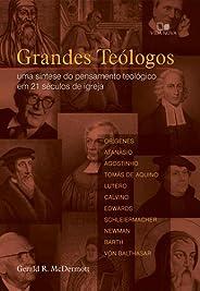 Grandes Teólogos. Uma Síntese do Pensamento Teológico em 21 Séculos de Igreja