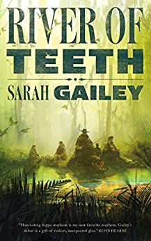 River of Teeth by [Gailey, Sarah]