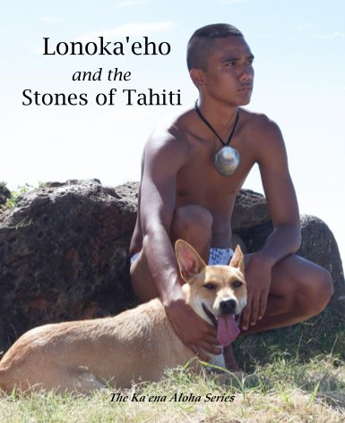 Lonoka'eho and the Stones of Tahiti (The Ka'ena Aloha Series)