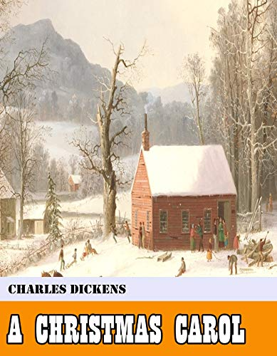 A Christmas Carol [Original - Unabridged - Classicals - Best of all time] (ANNOTATED)