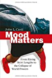 Mood Matters : From Rising Skirt Lengths to the Collapse of World Powers, Casti, John L., 3642423221