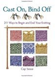 Cast On, Bind Off: 211 Ways to Begin and End Your Knitting by Sease, Cap (2012) Hardcover-spiral
